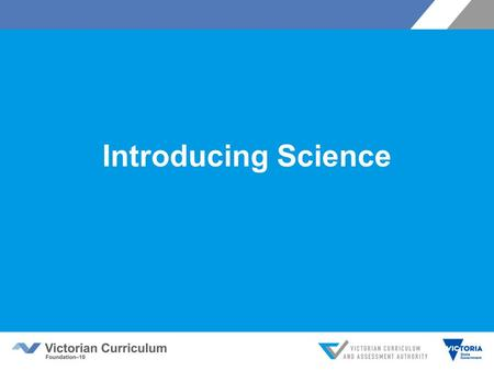 Introducing Science. Victorian Curriculum F–10 Released in September 2015 as a central component of the Education State Provides a stable foundation for.