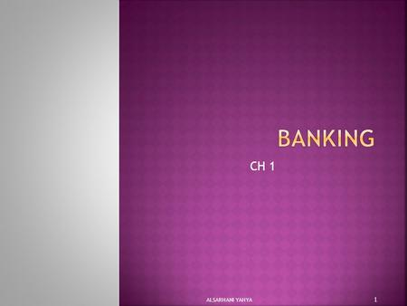 CH 1 ALSARHANI YAHYA 1.  A bank is a business.  Banks sell services ALSARHANI YAHYA 2.