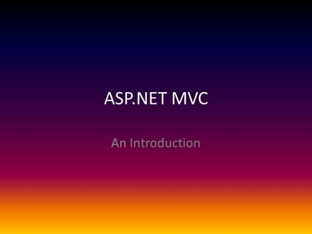 ASP.NET MVC An Introduction. What is MVC The Model-View-Controller (MVC) is an architectural pattern separates an application into three main components:
