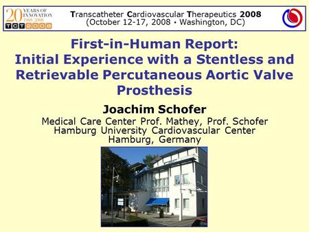 Transcatheter Cardiovascular Therapeutics 2008 (October 12-17, 2008 · Washington, DC) First-in-Human Report: Initial Experience with a Stentless and Retrievable.