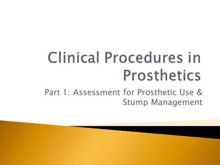 Part 1: Assessment for Prosthetic Use & Stump Management.