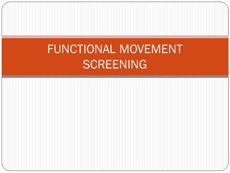 FUNCTIONAL MOVEMENT SCREENING. Gross limitation of fundamental movement patterns, even if pain free, can cause compensation and substitution leading to.