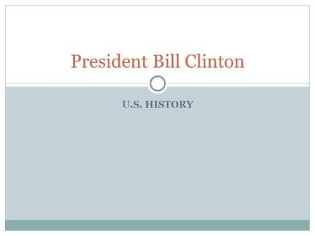 U.S. HISTORY President Bill Clinton. Bill Clinton.