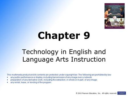 Chapter 9 Technology in English and Language Arts Instruction © 2010 Pearson Education, Inc. All rights reserved. This multimedia product and its contents.