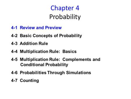 Chapter 4 Probability 4-1 Review and Preview 4-2 Basic Concepts of Probability 4-3 Addition Rule 4-4 Multiplication Rule: Basics 4-5 Multiplication Rule: