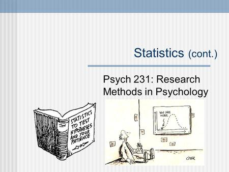Statistics (cont.) Psych 231: Research Methods in Psychology.