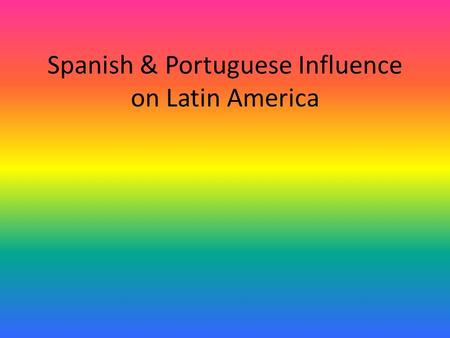 Spanish & Portuguese Influence on Latin America. Discovery of the Americas Christopher Columbus was sponsored by Spain. – His mission: find a quick and.