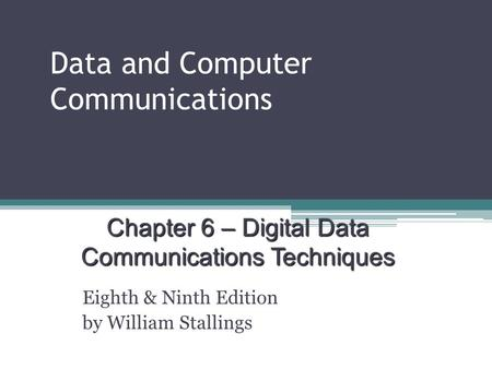 Data and Computer Communications Eighth & Ninth Edition by William Stallings Chapter 6 – Digital Data Communications Techniques.