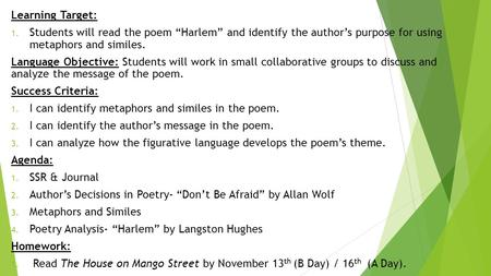 "Learning Target: 1. Students will read the poem ""Harlem"" and identify the author's purpose for using metaphors and similes. Language Objective: Students."