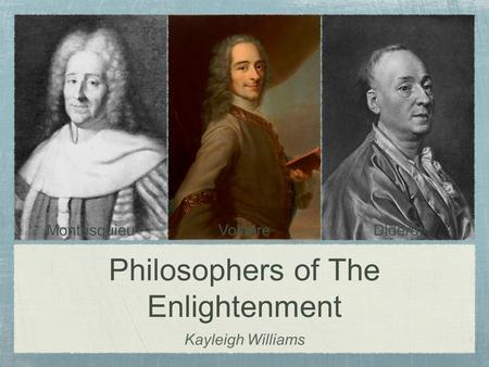 Philosophers of The Enlightenment Kayleigh Williams MontesquieuVoltaireDiderot.