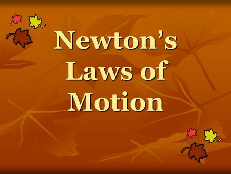 Newton ' s Laws of Motion. 1 st Law – An object at rest will stay at rest, and an object in motion will stay in motion at constant velocity, unless acted.