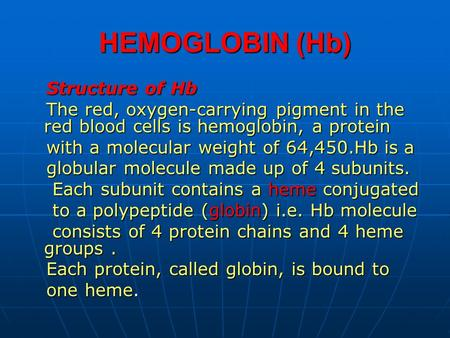 HEMOGLOBIN (Hb) Structure of Hb The red, oxygen-carrying pigment in the red blood cells is hemoglobin, a protein with a molecular weight of 64,450.Hb is.