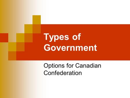 Types of Government Options for Canadian Confederation.