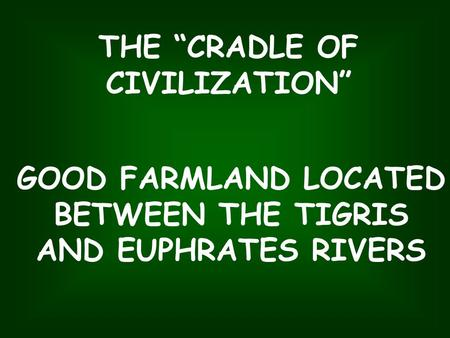 "THE ""CRADLE OF CIVILIZATION"" GOOD FARMLAND LOCATED BETWEEN THE TIGRIS AND EUPHRATES RIVERS."