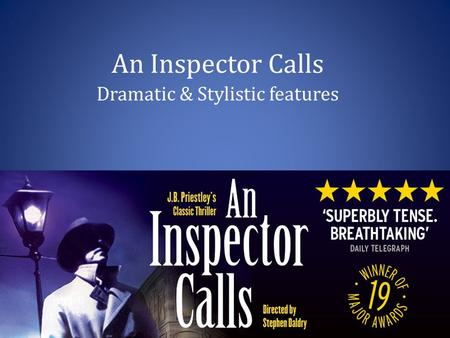 An Inspector Calls Dramatic & Stylistic features.