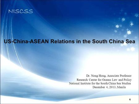 11 US-China-ASEAN Relations in the South China Sea Dr. Nong Hong, Associate Professor Research Center for Oceans Law and Policy National Institute for.