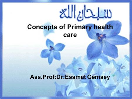 Concepts of Primary health care Ass.Prof:Dr:Essmat Gemaey