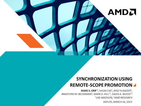 SYNCHRONIZATION USING REMOTE-SCOPE PROMOTION MARC S. ORR †§, SHUAI CHE §, AYSE YILMAZER §, BRADFORD M. BECKMANN §, MARK D. HILL †§, DAVID A. WOOD †§ †