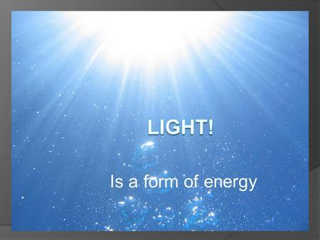 Is a form of energy. Why is light important?  Photosynthesis  Electrical energy  Heat  To live!