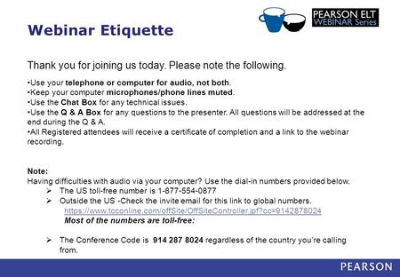 Webinar Etiquette Thank you for joining us today. Please note the following. Use your telephone or computer for audio, not both. Keep your computer microphones/phone.