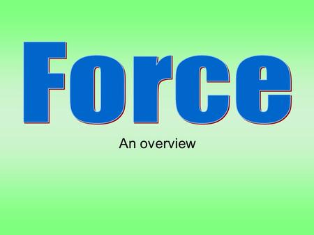 An overview. What is Force? Force is a push or pull Force acts in a certain direction There are many examples of force in nature: –Electrical force –Magnetic.