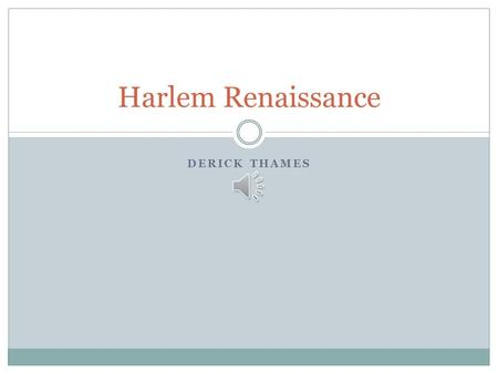DERICK THAMES Harlem Renaissance The Harlem Renaissance The Harlem Renaissance was a literary movement that originated in Harlem, New York!