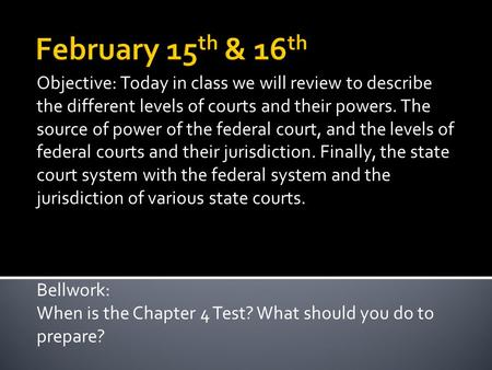 Objective: Today in class we will review to describe the different levels of courts and their powers. The source of power of the federal court, and the.