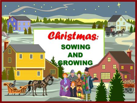 Christmas : SOWING AND GROWING. 2010: The Year of Sowing and Growing GRACEThe first thing we must understand about sowing and growing is that we must.