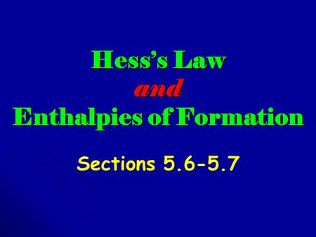Hess's Law and Enthalpies of Formation Sections 5.6-5.7.