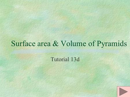 Surface area & Volume of Pyramids Tutorial 13d Pyramids §A pyramid is a polyhedron in which one face (the base) can be any polygon and the other faces.