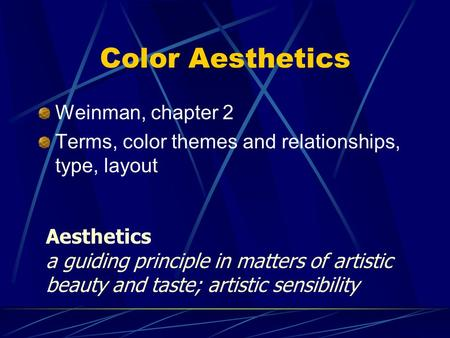 Color Aesthetics Weinman, chapter 2 Terms, color themes and relationships, type, layout Aesthetics a guiding principle in matters of artistic beauty and.
