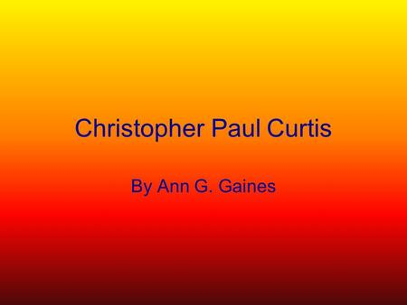 Christopher Paul Curtis By Ann G. Gaines. What He Wrote Christopher Paul Curtis wrote Bud not Buddy, and The Watsons Go to Birmingham, which both show.