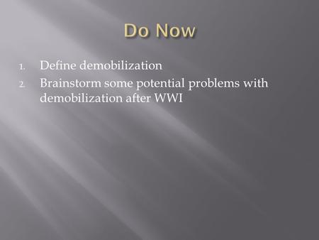 1. Define demobilization 2. Brainstorm some potential problems with demobilization after WWI.