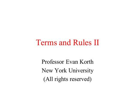 Terms and Rules II Professor Evan Korth New York University (All rights reserved)