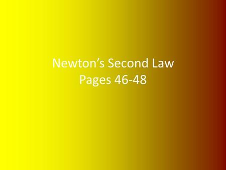 Newton's Second Law Pages 46-48. Describe your acceleration if you are in a circular motion. What is the net force of your motion? You are constantly.