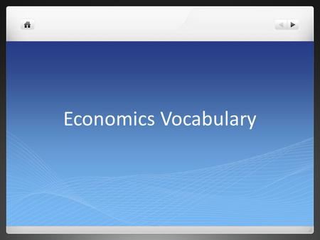 Economics Vocabulary. What is Economics? The study of production (making of), distribution (selling of), and consumption of (using of) goods and services.
