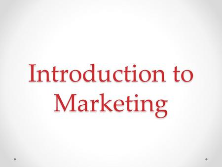"Introduction to Marketing. What is Marketing? ""…the activity, set of institutions, and processes for creating, communicating, delivering, and exchanging."