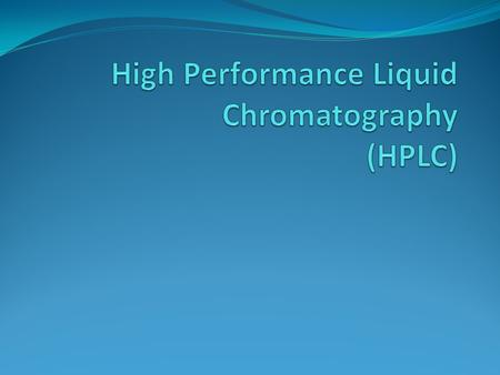 Why HPLC? Almost universal applicability Remarkable precision Highly commercially available (competition)