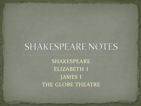 SHAKESPEARE ELIZABETH I JAMES I THE GLOBE THEATRE.