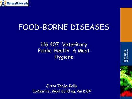 FOOD-BORNE DISEASES Jutta Tebje-Kelly EpiCentre, Wool Building, Rm 2.04 116.407 Veterinary Public Health & Meat Hygiene.
