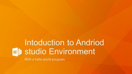 Intoduction to Andriod studio Environment With a hello world program.