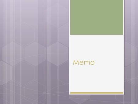 Memo. What is a memo?  Definition:  Short message from one person to another in the same business or organization.