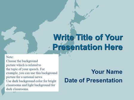 Write Title of Your Presentation Here Your Name Date of Presentation Note: Choose the background picture which is related to the topic of your speech.