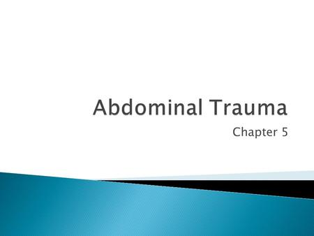 Chapter 5.  Identify key anatomic features of the abdomen  Describe blunt and penetrating injury patterns  Describe the evaluation of the patient with.
