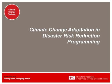 Www.ifrc.org Saving lives, changing minds. Presentation title at-a-glance info (in slide master) SEA Climate Change Training Presentation title at-a-glance.