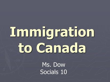 "Immigration to Canada Ms. Dow Socials 10. Key Knowledge Points ► Why did Immigrants choose Canada?  ""push"" and ""pull"" factors ► How did Canada encourage."