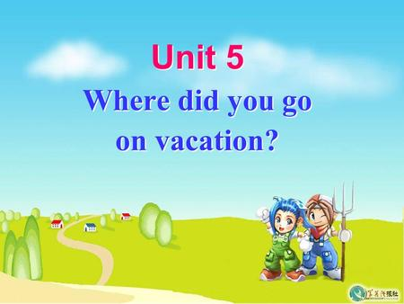Unit 5 Where did you go on vacation? Section A Period One.