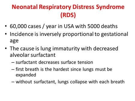 Neonatal Respiratory Distress Syndrome (RDS) 60,000 cases / year in USA with 5000 deaths Incidence is inversely proportional to gestational age The cause.