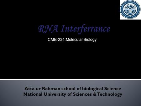 Atta ur Rahman school of biological Science National University of Sciences & Technology CMB-234:Molecular Biology.