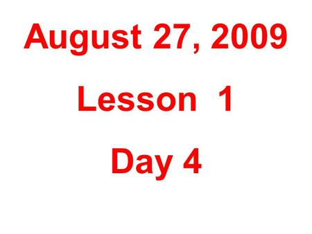 August 27, 2009 Lesson 1 Day 4. Objective: To listen and to respond appropriately to oral communication.